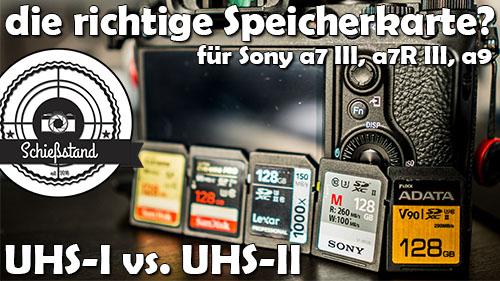 UHS-II vs. UHS-I – die richtige Speicherkarte für eure Sony a7 III, a7R III oder a9!