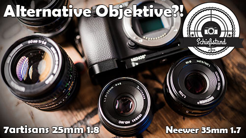 ? Alternative Objektive – 7artisans 25mm 1.8 & Neewer 35mm 1.7 für Sony E-Mount APS-C